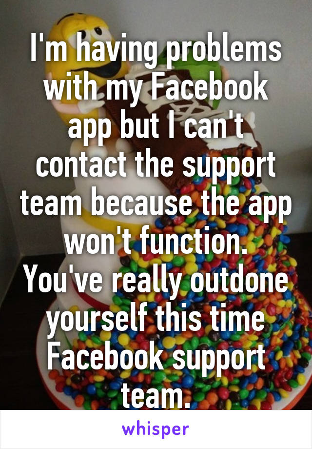 I'm having problems with my Facebook app but I can't contact