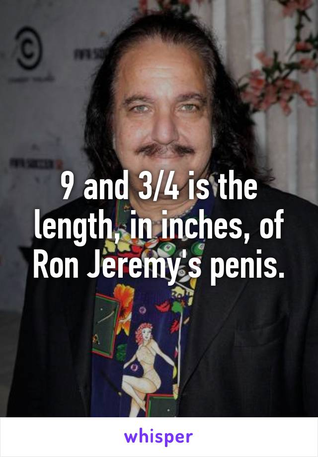 How big is ron jeremys penis