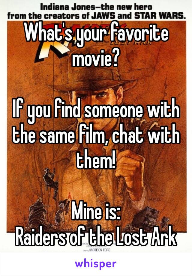 What's your favorite movie?  If you find someone with the same film, chat with them!  Mine is: Raiders of the Lost Ark