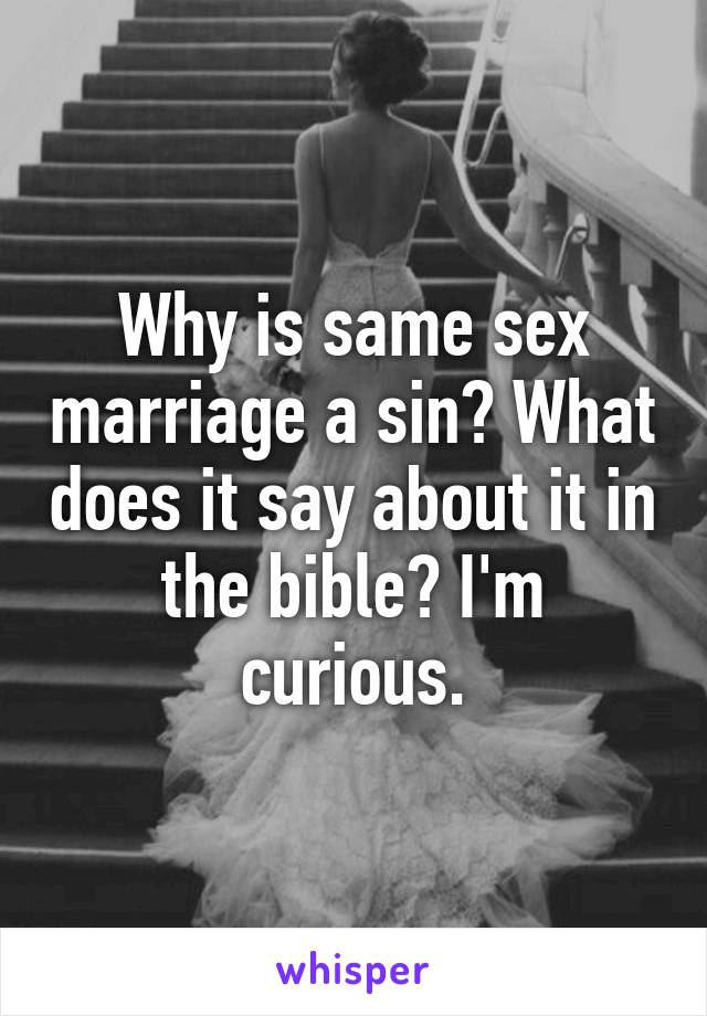 Why is same sex marriage a sin? What does it say about it in the bible? I'm curious.