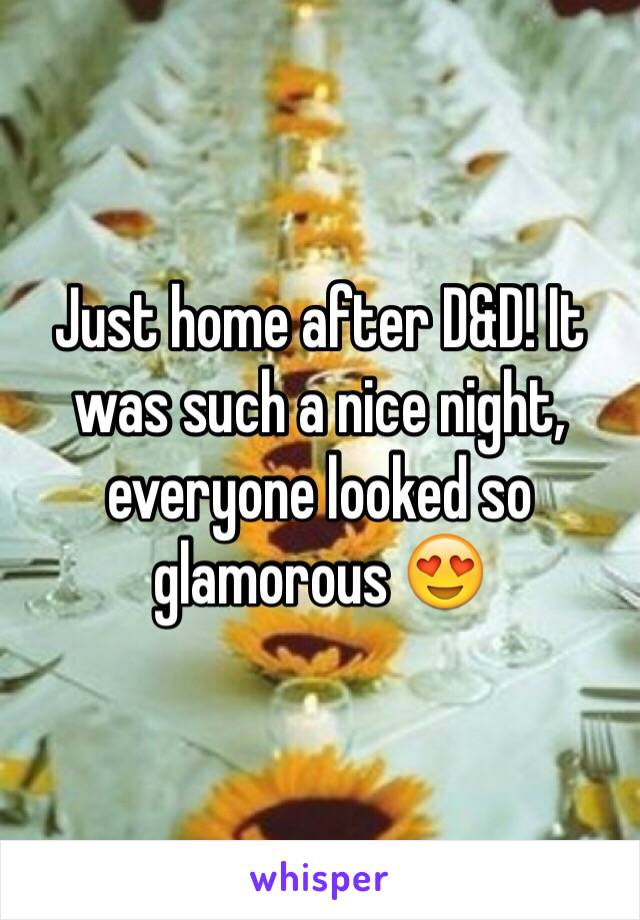Just home after D&D! It was such a nice night, everyone looked so glamorous 😍