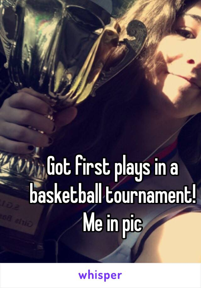 Got first plays in a basketball tournament! Me in pic