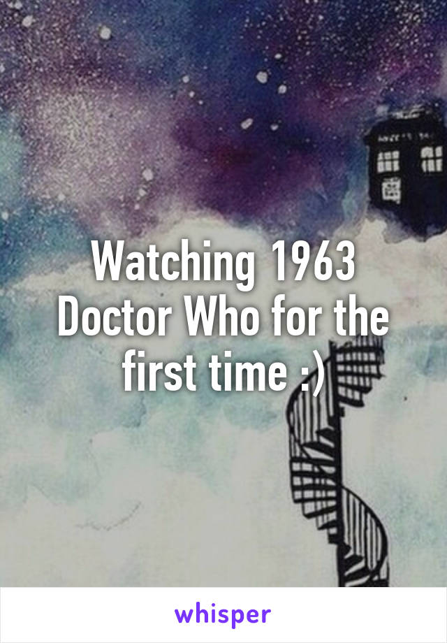 Watching 1963 Doctor Who for the first time :)