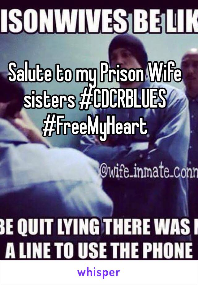 Salute to my Prison Wife sisters #CDCRBLUES #FreeMyHeart