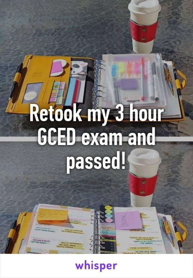 Retook my 3 hour GCED exam and passed!