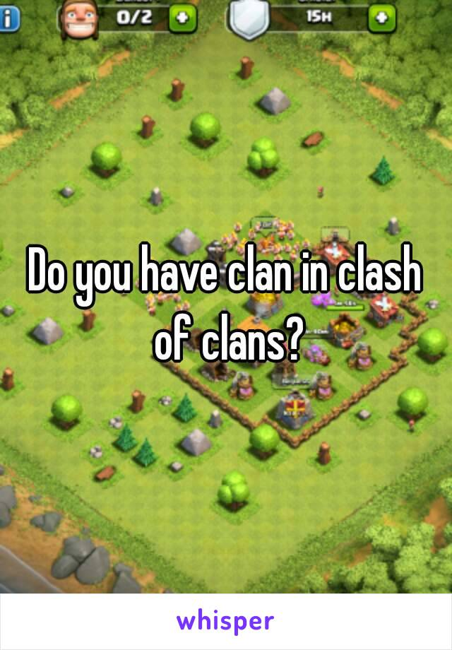 Do you have clan in clash of clans?