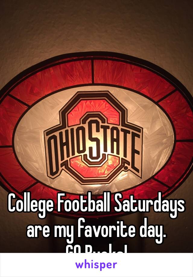 College Football Saturdays are my favorite day. GO Bucks!