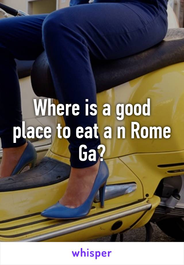 Where is a good place to eat a n Rome Ga?
