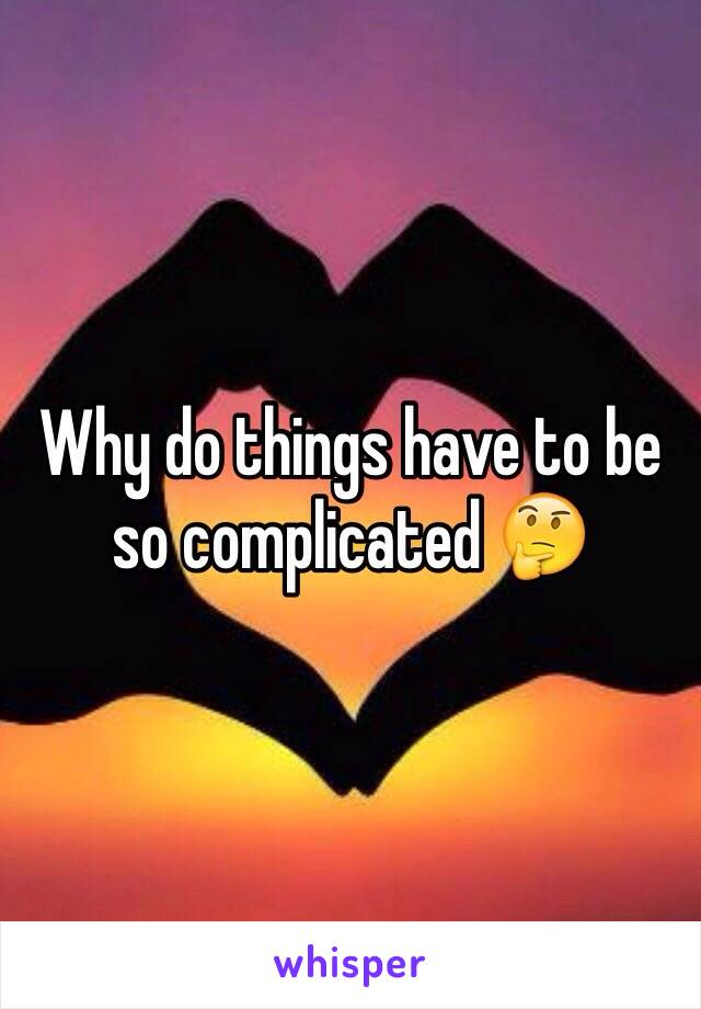 Why do things have to be so complicated 🤔