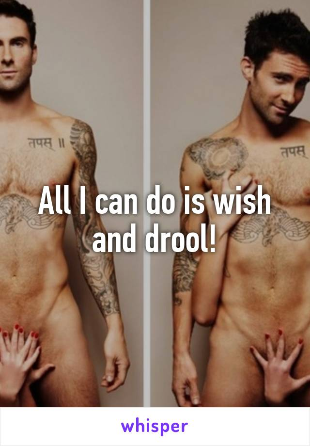 All I can do is wish and drool!