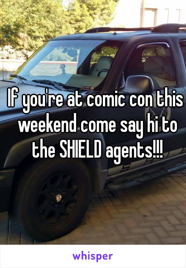 If you're at comic con this weekend come say hi to the SHIELD agents!!!