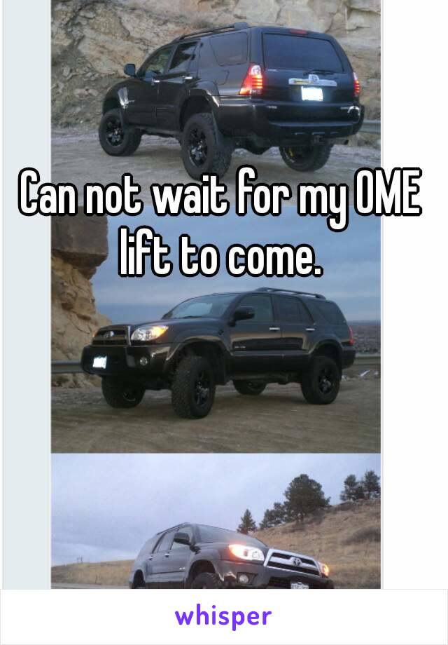 Can not wait for my OME lift to come.