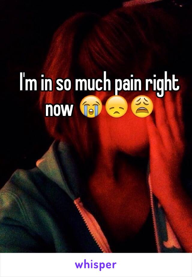 I'm in so much pain right now 😭😞😩