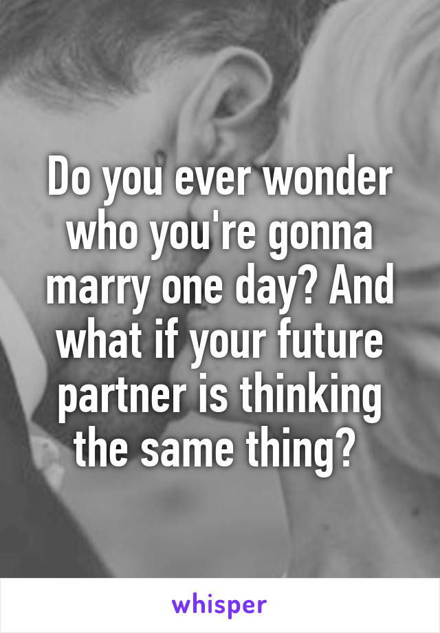Do you ever wonder who you're gonna marry one day? And what if your future partner is thinking the same thing?