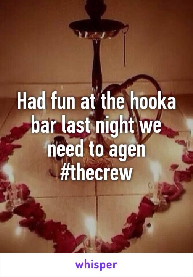 Had fun at the hooka bar last night we need to agen #thecrew