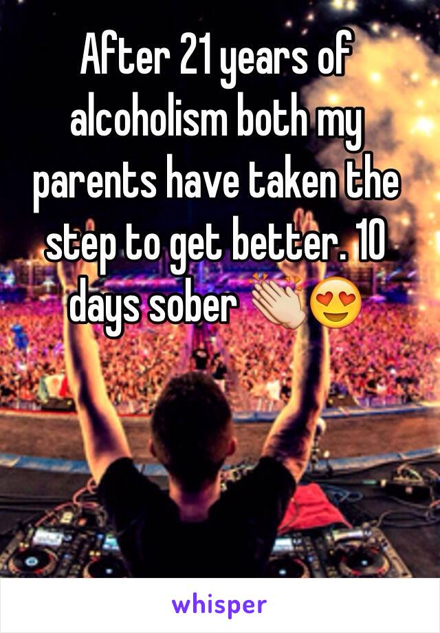 After 21 years of alcoholism both my parents have taken the step to get better. 10 days sober 👏😍