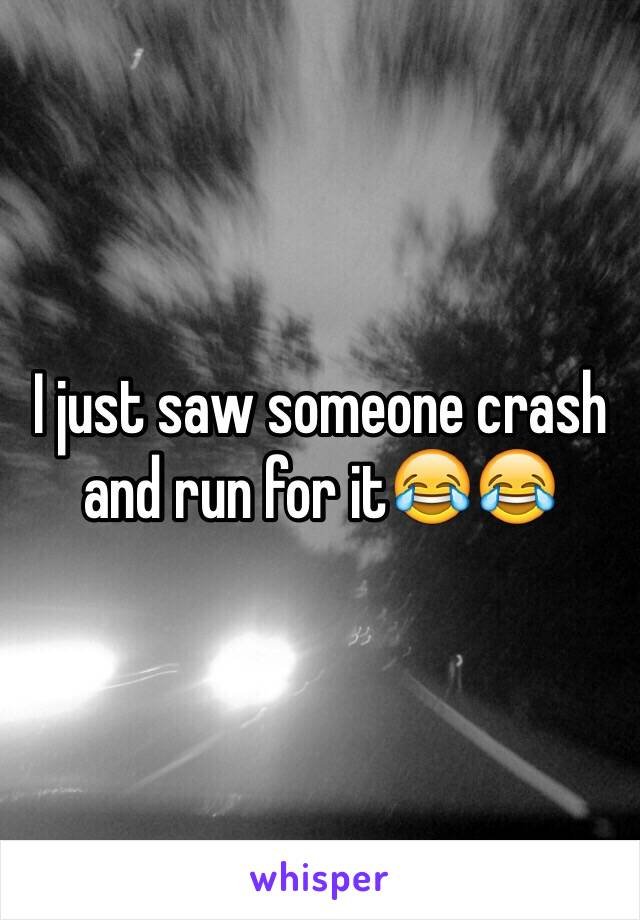 I just saw someone crash and run for it😂😂