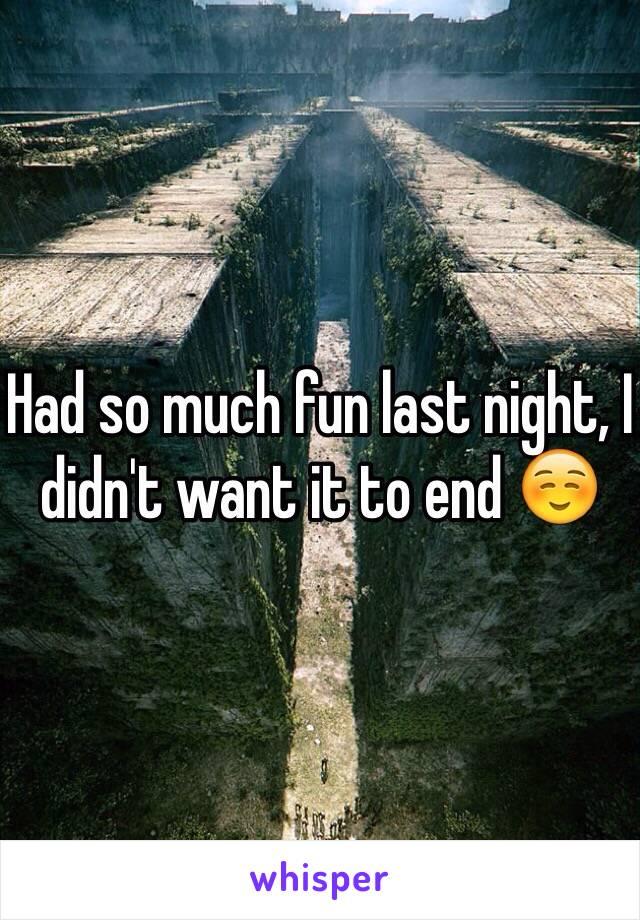 Had so much fun last night, I didn't want it to end ☺️