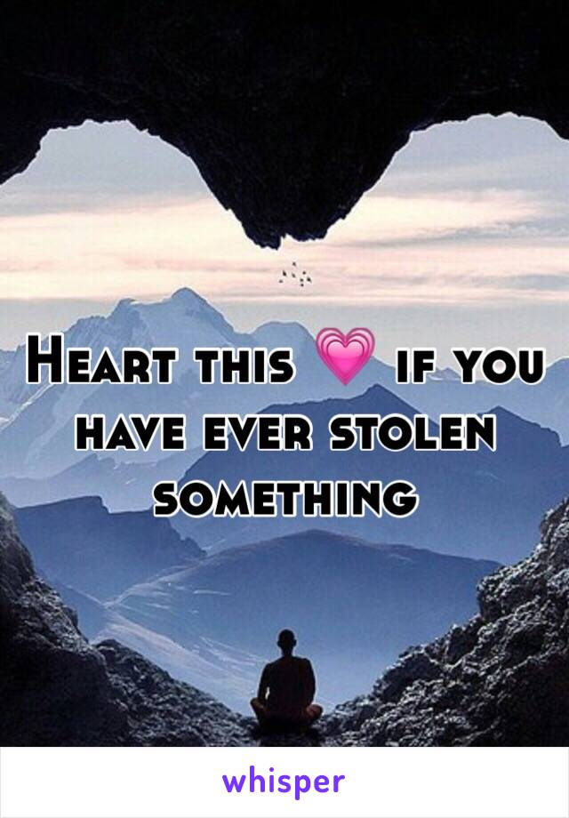 Heart this 💗 if you have ever stolen something