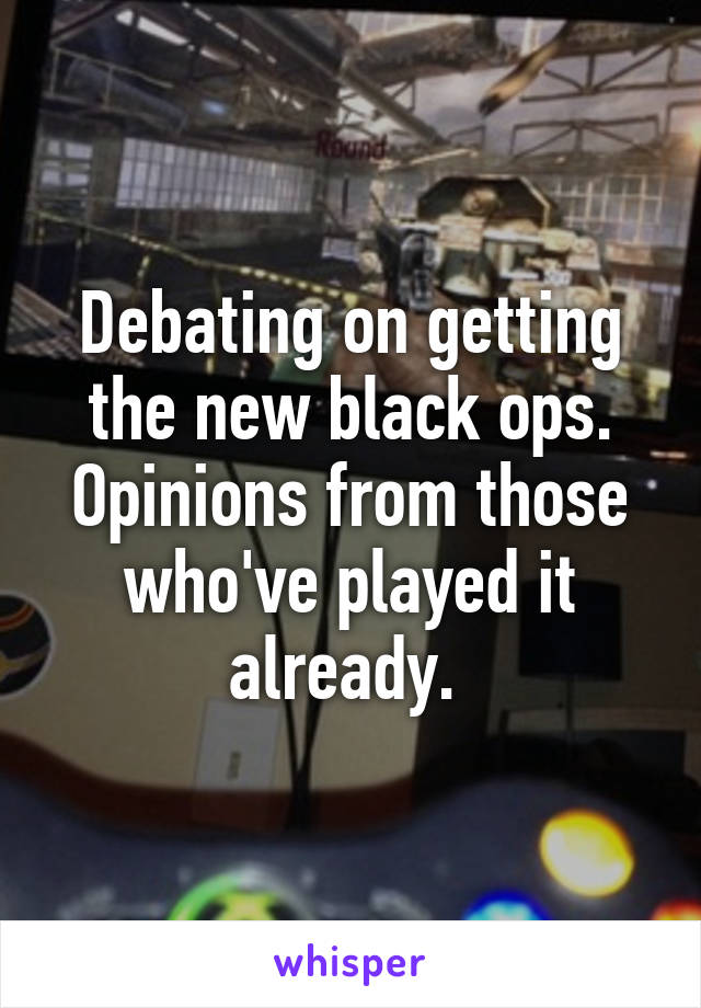 Debating on getting the new black ops. Opinions from those who've played it already.