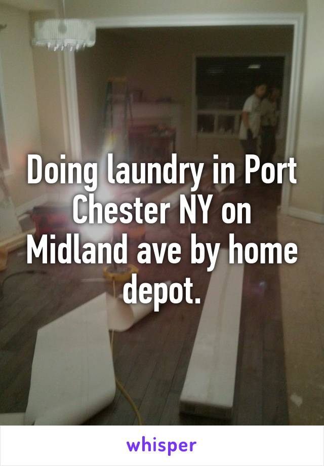 Doing laundry in Port Chester NY on Midland ave by home depot.