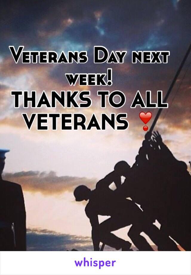 Veterans Day next week! THANKS TO ALL VETERANS ❣