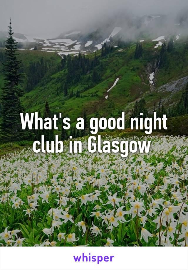 What's a good night club in Glasgow