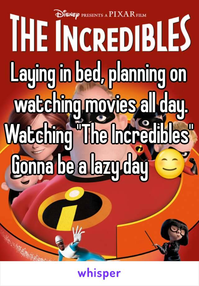 """Laying in bed, planning on watching movies all day. Watching """"The Incredibles"""" Gonna be a lazy day 😊"""
