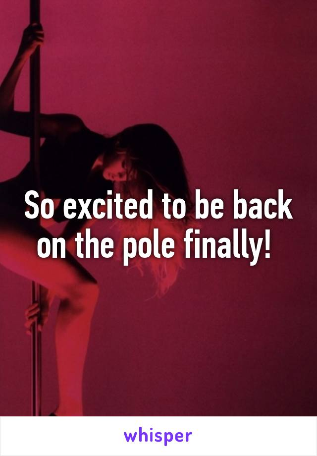 So excited to be back on the pole finally!