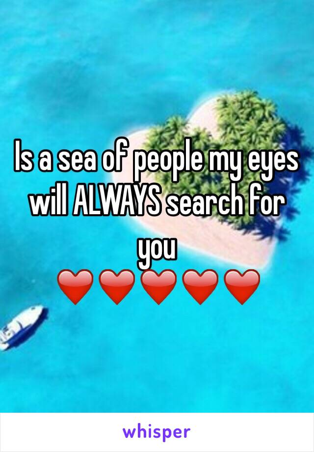 Is a sea of people my eyes will ALWAYS search for you ❤️❤️❤️❤️❤️