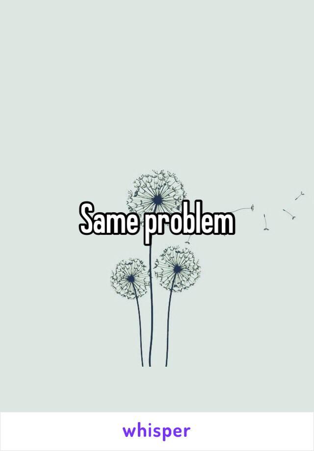 Same problem