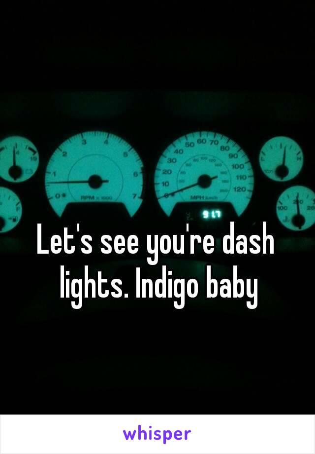 Let's see you're dash lights. Indigo baby
