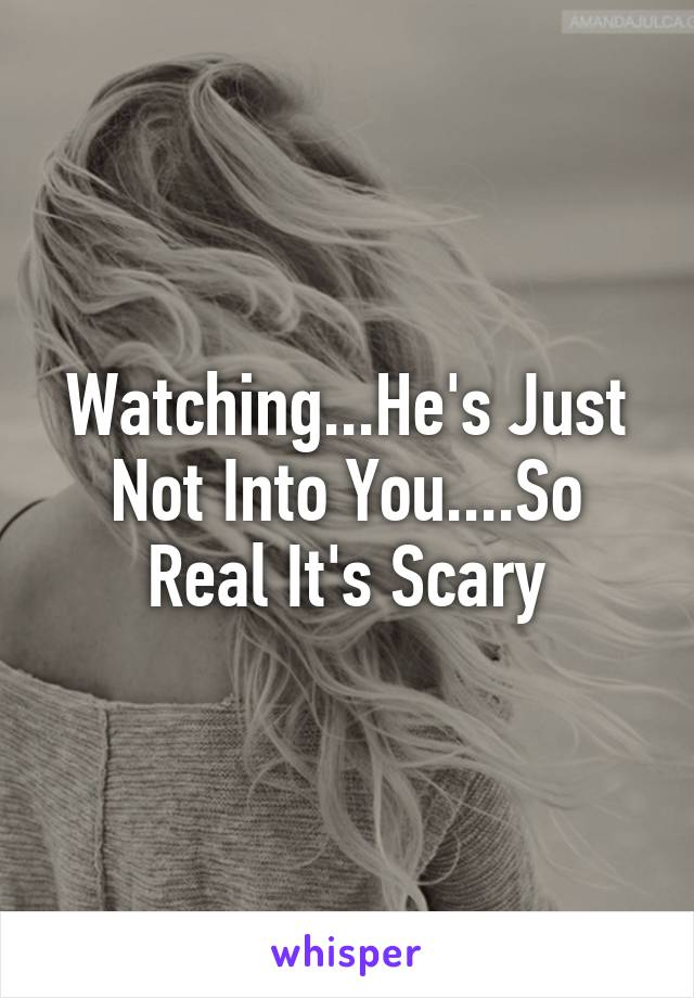 Watching...He's Just Not Into You....So Real It's Scary