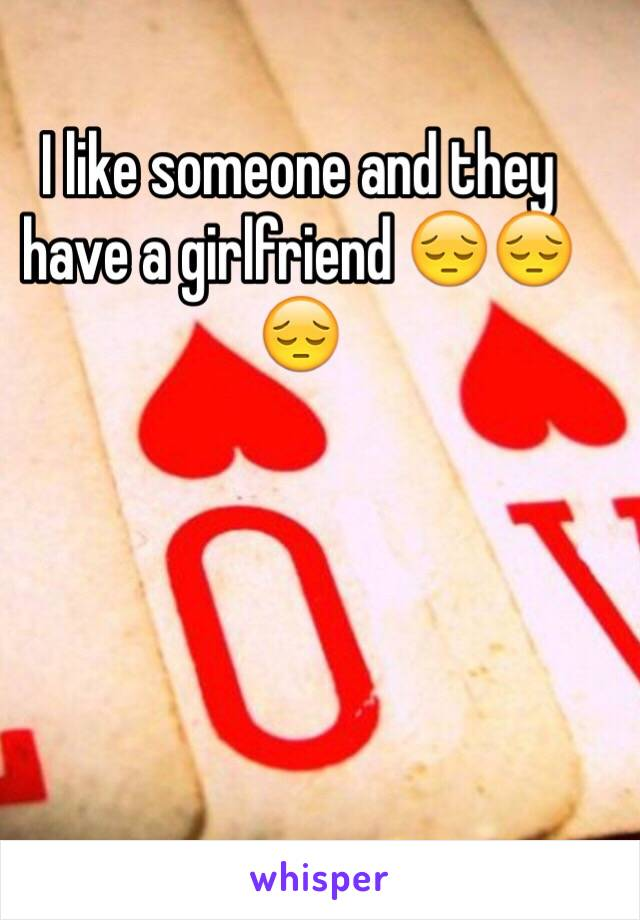 I like someone and they have a girlfriend 😔😔😔