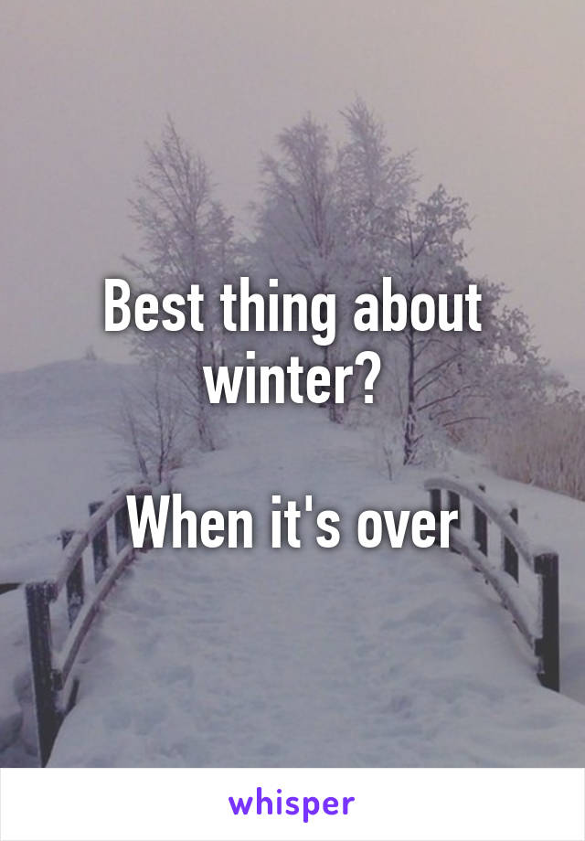 Best thing about winter?  When it's over