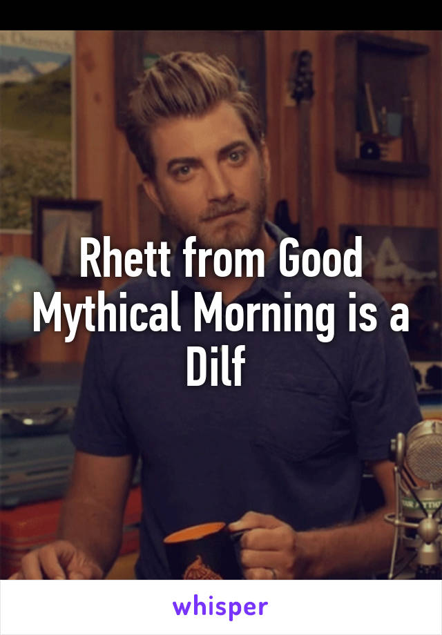 Rhett from Good Mythical Morning is a Dilf
