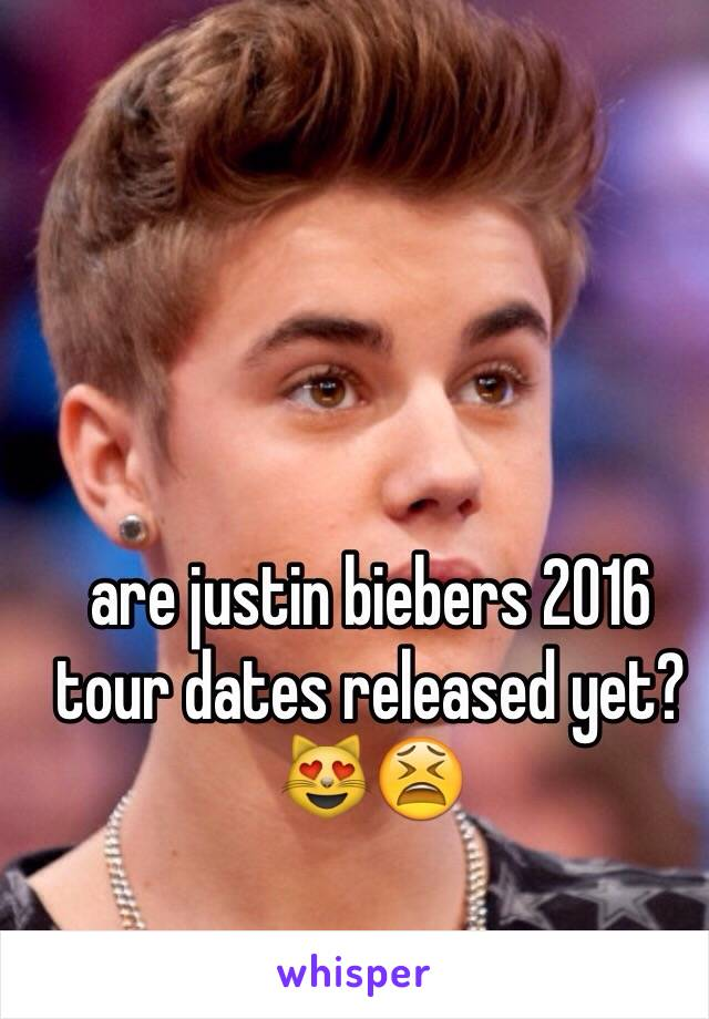 are justin biebers 2016 tour dates released yet?😻😫