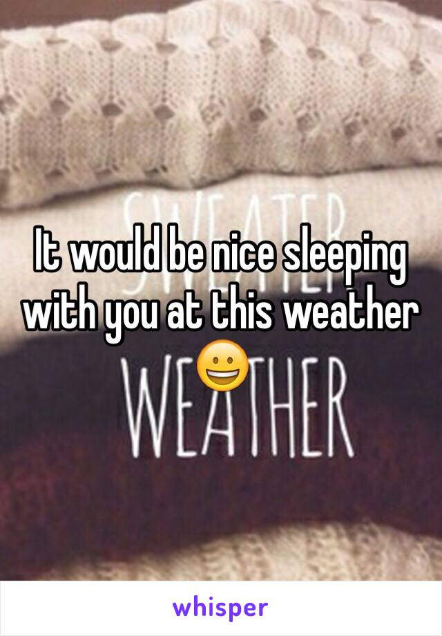 It would be nice sleeping with you at this weather 😀