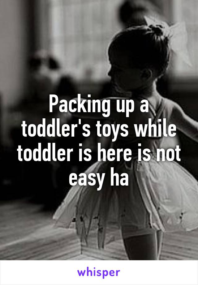 Packing up a toddler's toys while toddler is here is not easy ha