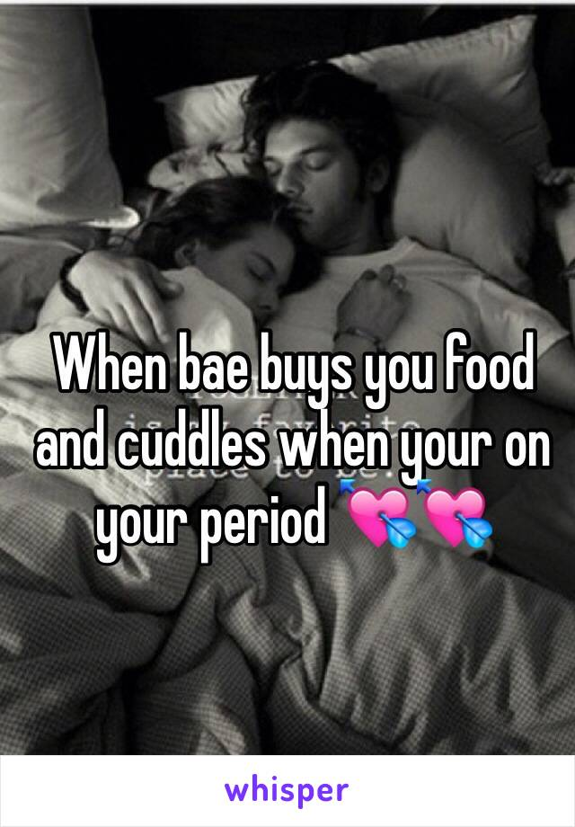 When bae buys you food and cuddles when your on your period 💘💘