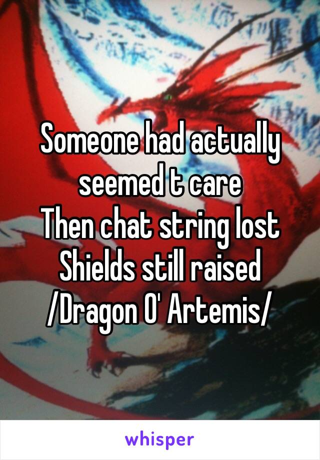 Someone had actually seemed t care Then chat string lost Shields still raised /Dragon O' Artemis/