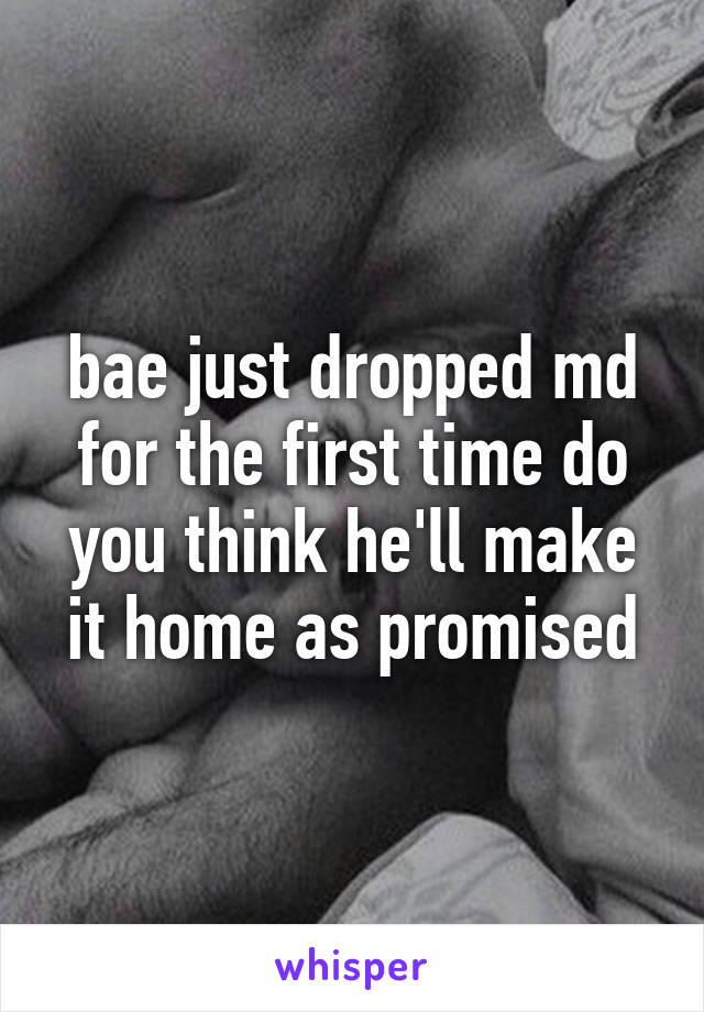 bae just dropped md for the first time do you think he'll make it home as promised