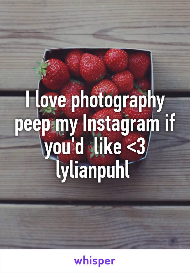 I love photography peep my Instagram if you'd  like <3 lylianpuhl