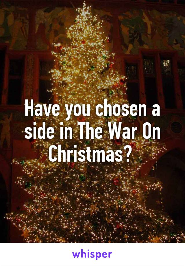 Have you chosen a side in The War On Christmas?
