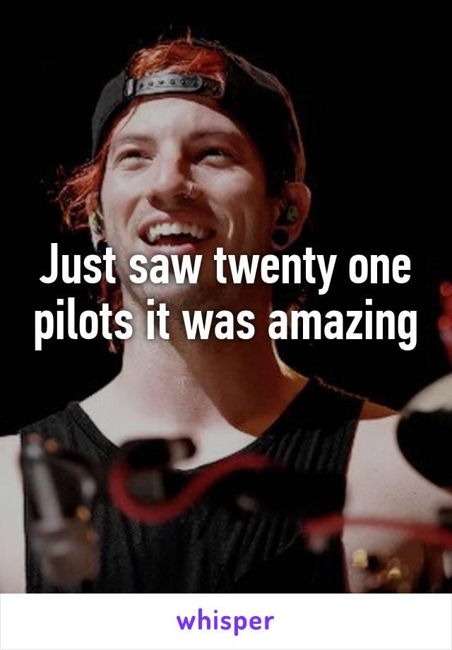 Just saw twenty one pilots it was amazing