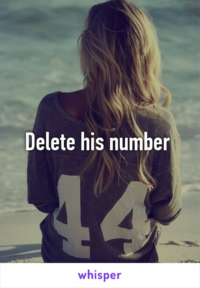 Delete his number