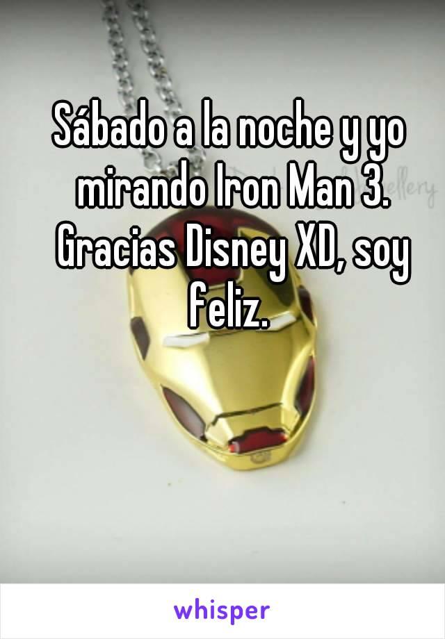 Sábado a la noche y yo mirando Iron Man 3. Gracias Disney XD, soy feliz.