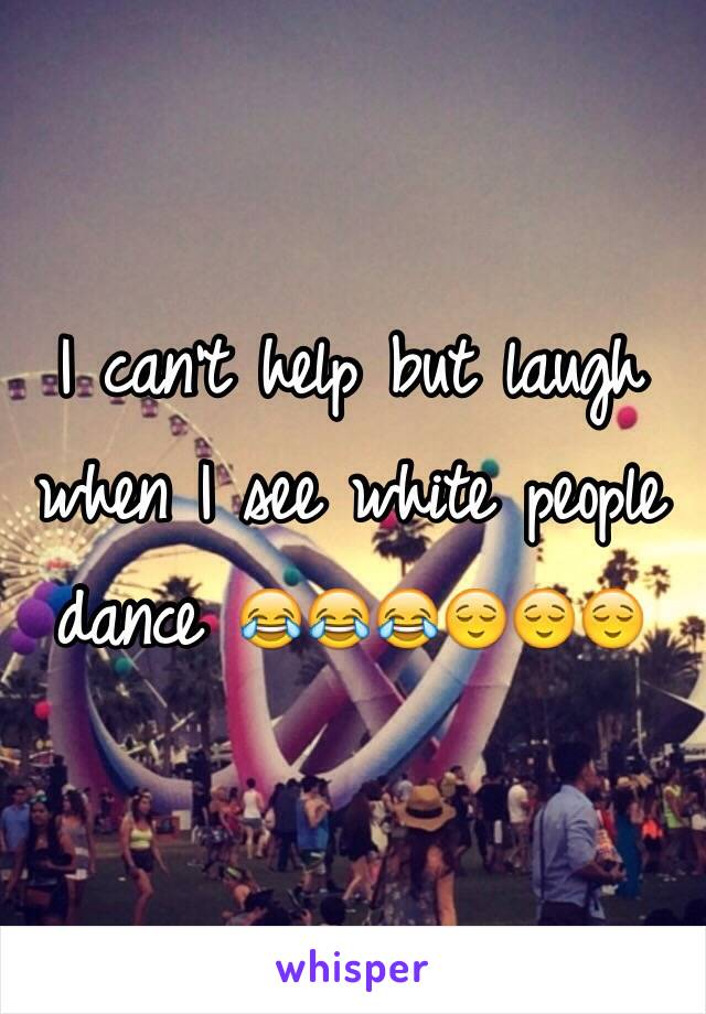 I can't help but laugh when I see white people dance 😂😂😂😌😌😌