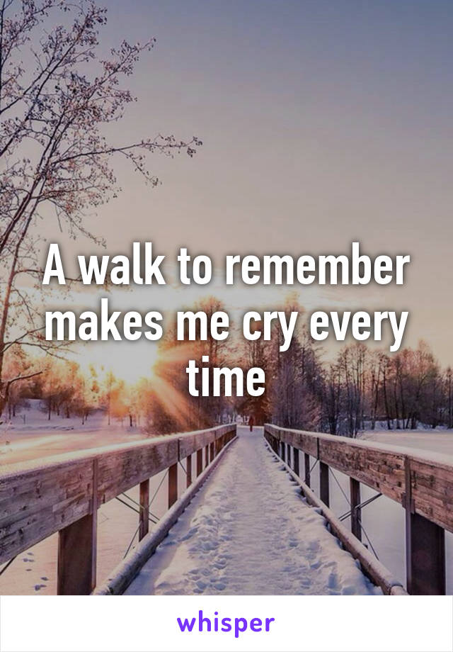 A walk to remember makes me cry every time