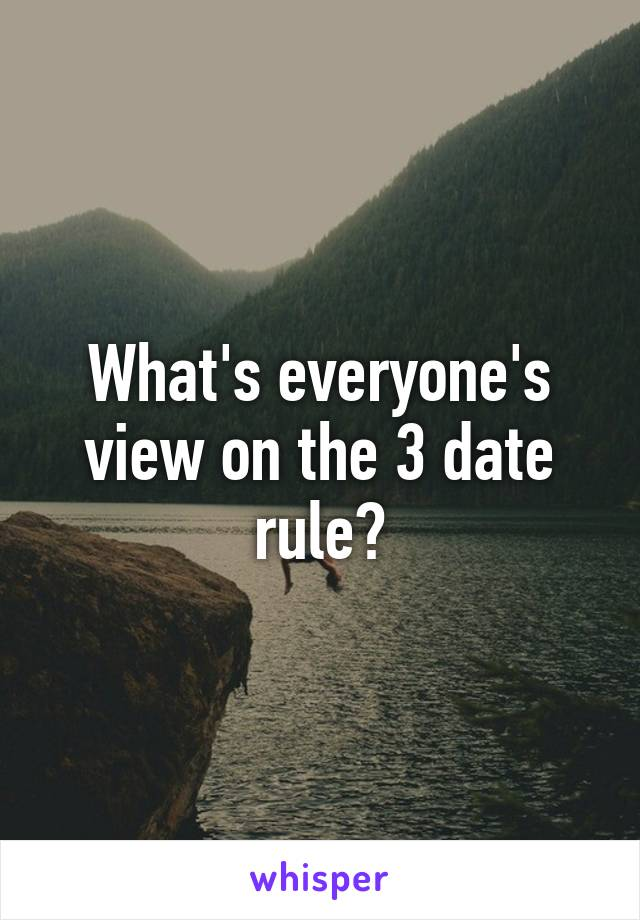 What's everyone's view on the 3 date rule?